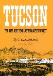 Tucson, Life & Times of An American City book by C.L. Sonnichsen
