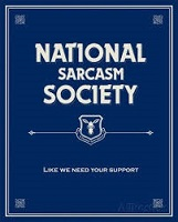 National Sarcasm Society 'like we need your support'